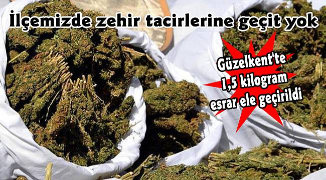 Güzelkent'te 1,5 kilogram esrar ele geçirildi