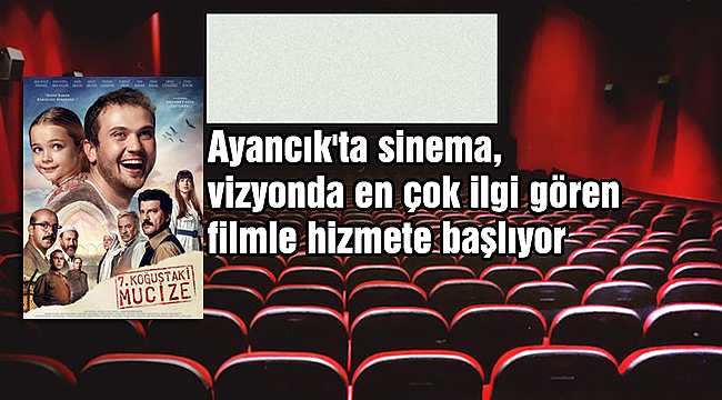 Ayancık'ta sinema, vizyonda en çok ilgi gören filmle açılıyor