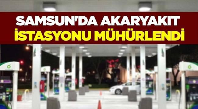 Samsun'da akaryakıt istasyonu mühürlendi