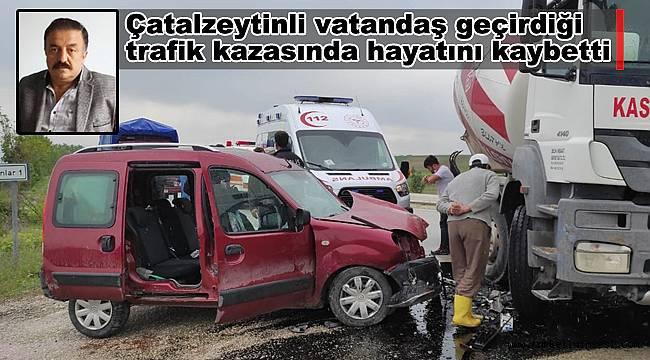 Çatalzeytinli vatandaş kazada hayatını kaybetti