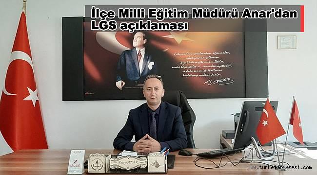 İlçe Milli Eğitim Müdürü Anar'dan LGS açıklaması