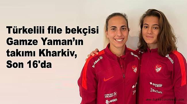 Türkelili file bekçisi Yaman'ın takımı Kharkiv, Son 16'da